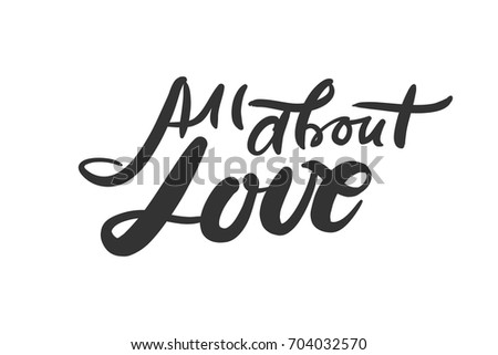Shutterstock All about love. motivational quotes about love. Hand lettering and custom typography for your design
