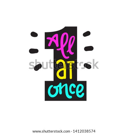 All at once - inspire motivational quote. Hand drawn lettering. Youth slang, idiom. Print for inspirational poster, t-shirt, bag, cups, card, flyer, sticker, badge. Cute funny vector writing Сток-фото ©