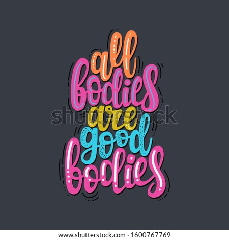 All bodies are good bodies phrase. Illustration of Body positive theme. Vector lettering. Design for cards, clothes and other