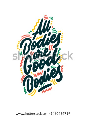 All bodies are good bodies - unique vector hand drawn inspirational, body positive quote for social media, poster, greeting card, banner, textile, gift, T-shirt, mug or other gifts.