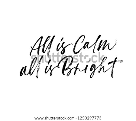 All is calm, al is bright phrase. Hand drawn brush style modern calligraphy. Vector illustration of handwritten lettering. Grunge brush stroke inspirational quote. Isolated vector calligraphic design.