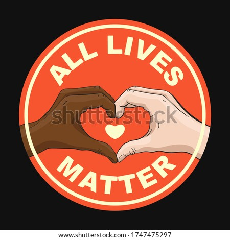 All Lives Matter round sign with multiracial hands showing heart shape gesture. Friendship concept between multiethnic people. Vector illustration can be used as sticker, banner, t-shirt print