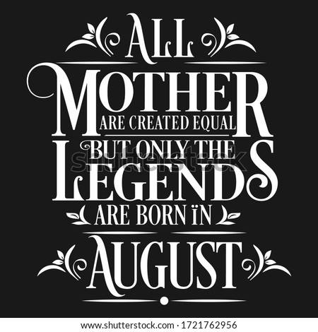 All Mother are created equal but legends are born in August: Birthday Vector