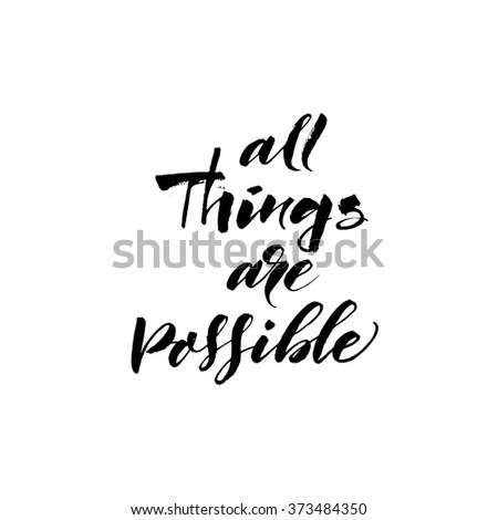 All things are possible card. Hand drawn lettering poster. Positive and motivational quote. Ink illustration. Modern brush calligraphy. Isolated on white background.