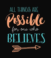 All Things Are Possible for One Who Believes Biblical Typography Design Design from book of Mark with arrow accent on black background