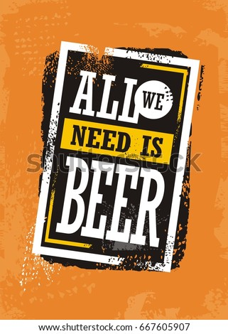 All we need is beer, grunge background with promotional slogan for pub or cafe bar. Creative typography design.