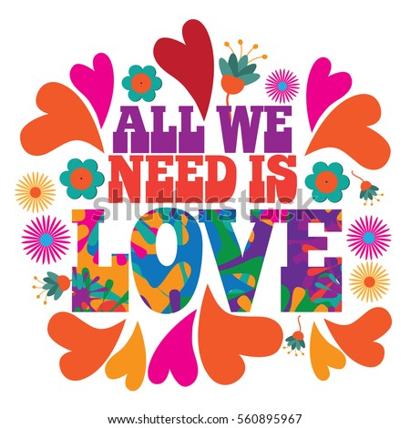 all we need is love in