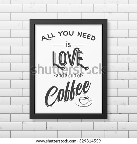 all you need is love and a cup
