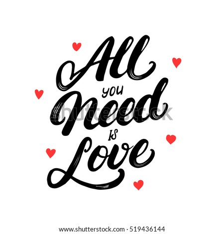 All you need is love hand written lettering. Modern brush calligraphy for greeting card, poster, tee print. Isolated on white background. Vector illustration. #519436144