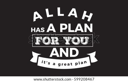 Allah has a plan for you and it's a great plan #599208467