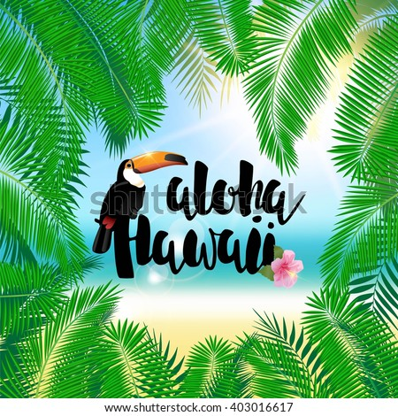 Aloha Hawaii illustration. Summer sunny day background with palm leaves and toucan.