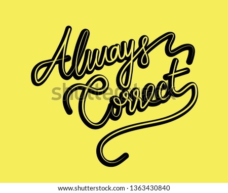 Always Correct Calligraphy Minimal Fashion Slogan with line, stripe for T-shirt and apparels tee graphic vector Print.