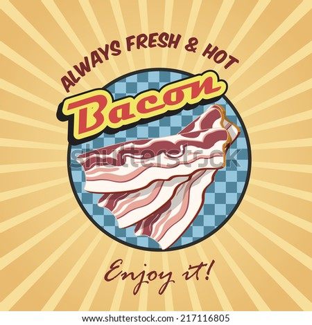 always fresh and hot bacon