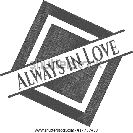 Always in Love pencil draw