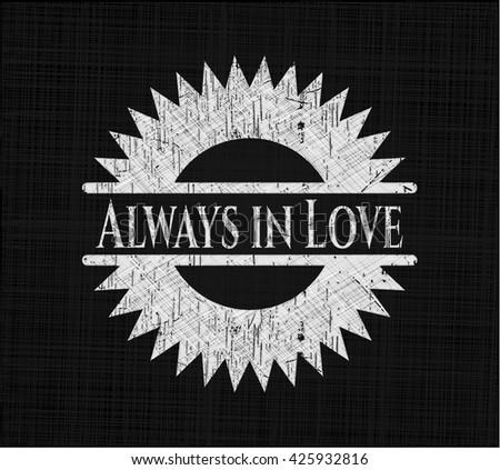 Always in Love written on a chalkboard