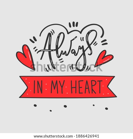 Always in my heart hand drawn lettering with decorative elements - Design for postcard, print, card, gift tag - Vector illustration for St Valentine's day - Dark grey and red on light grey background