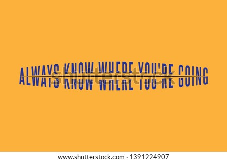 Always Know Where You Going slogan for different apparel and T-shirt. - Vector
