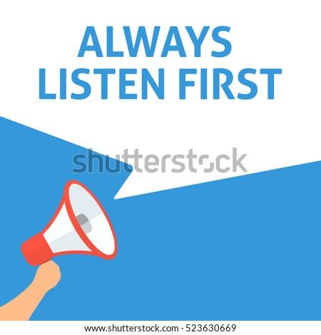 ALWAYS LISTEN FIRST Announcement. Hand Holding Megaphone With Speech Bubble. Flat Illustration