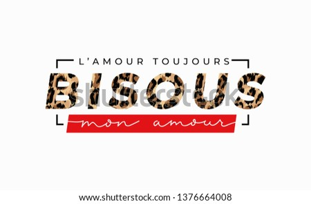 Always love kisses my darling meaning in English inscription in french. Fashion print with leopard print and lettering. Vector inspirational illustration