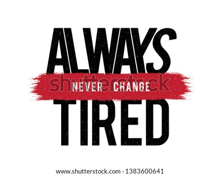 Always Tired Never Change with brush Fashion Slogan for T-shirt and apparels graphic vector Print.