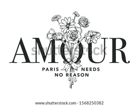 AMOUR, Paris Needs No Reason slogan with flowers illustration for t shirt print design Foto stock ©