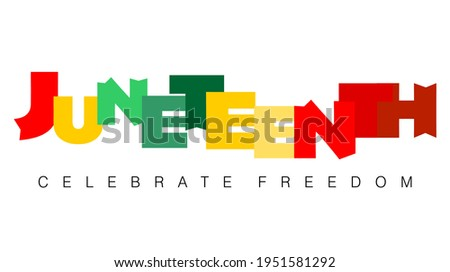 An abstract vector illustration of Juneteenth in modern funky block letter style with Celebrate Freedom on an isolated white background