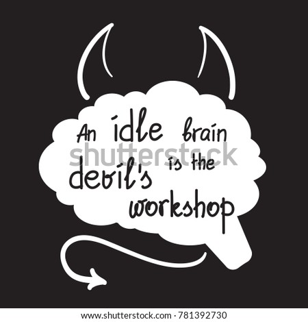 Essay on an Idle Brain is the Devil's Workshop