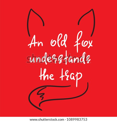an old fox understands the trap
