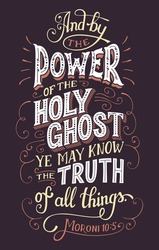 And by the power of the holy ghost you may know the truth of all things. Bible quote, Moroni 10:5. Hand-lettering, home decor sign