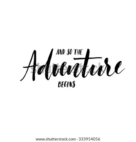 And so the adventure begins card. Ink illustration. Hand drawn lettering. Isolated on white background. Perfect design element. Vector art.