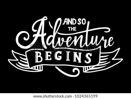 And so the adventure begins. White hand drawn vector phrase isolated on black backgroud. Lettering for posters, cards design, textil