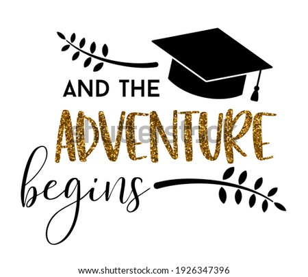 And The adventure begins Graduation congratulations at school, university or college. Trendy calligraphy inscription