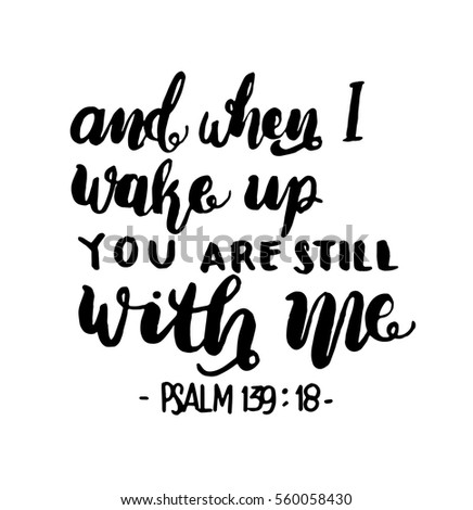 And when I Wake Up You Are Still With Me. Hand Lettered Quote. Inspirational Wall Art. Modern Calligraphy. Bible Verse
