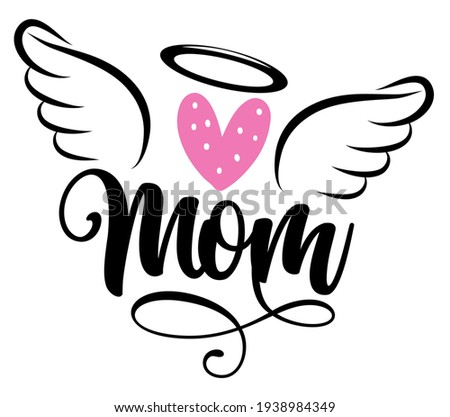 Angel Mom - Hand drawn beautiful memory phrase. Rest in peace, rip memory. Love your Mother. Inspirational calligraphy with angel wings, gloria, heart, tattoo design. Mother's Day greeting card. Foto d'archivio ©