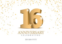 Anniversary 16. gold 3d numbers. Poster template for Celebrating 16th anniversary event party. Vector illustration