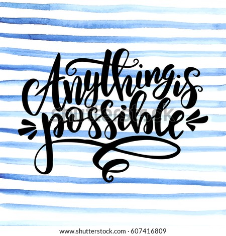 Anything is possible. Hand drawn typography poster. Conceptual handwritten phrase.T shirt hand lettered calligraphic design. Inspirational vector