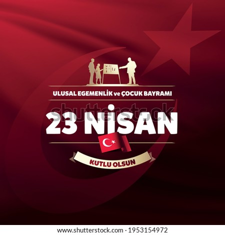 April 23, Celebration Card. Text: April 23, National Sovereignty and Children's Day. Turkish flag symbol. Statue of teacher Ataturk with students silhouettes.