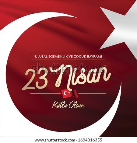 April 23, National Sovereignty and Children's Day Celebration Typography. Turkish Text: 23 Nisan Ulusal Egemenlik ve Cocuk Bayrami Kutlu Olsun.
