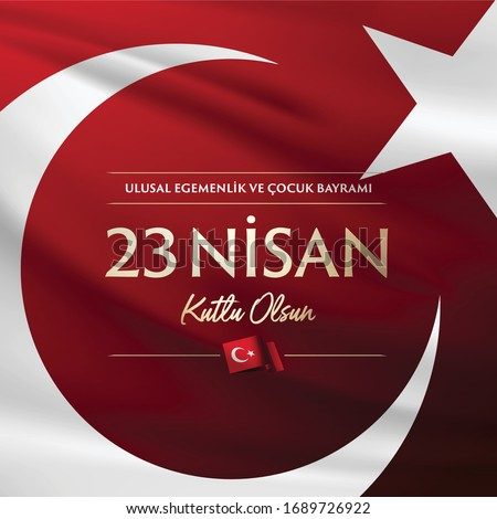 April 23, National Sovereignty and Children's Day. Dedicated to the children. Turkish Flag symbols and typography.
