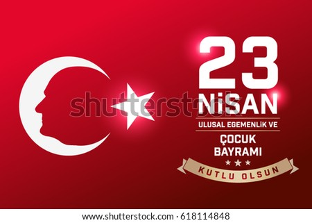 April 23, National Sovereignty and Children's Day. text: April 23, National Sovereignty and Children's Day. Turkish flag symbol and portrait of M.K.Ataturk.