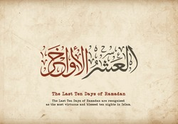 Arabic calligraphy for Islamic [The Last Ten Days of Ramadan are recognised as the most virtuous and blessed ten nights in Islam.]   - old background