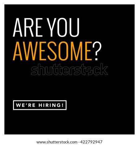 are you awesome  we're hiring