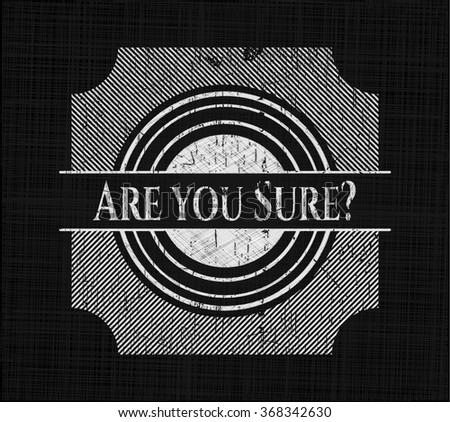 Are you Sure? chalkboard emblem on black board