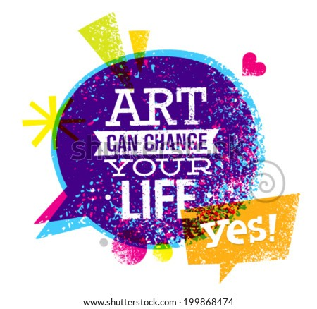 Art Can Change Your Life Motivation Quote. Creative Vector Typography Concept