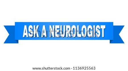 ASK A NEUROLOGIST text on a ribbon. Designed with white title and blue stripe. Vector banner with ASK A NEUROLOGIST tag.