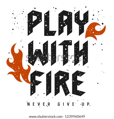 Athletic slogan typography for t-shirt design. Graphic Tee. Grunge textured lettering. Inspirational motivational poster. Play with fire. Never give up