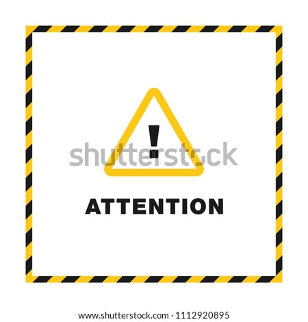 Attention black and yellow sign in striped frame isolated on white background. Triangle with exclamation point. Design with attention icon for banner, poster or signboard. Danger warning