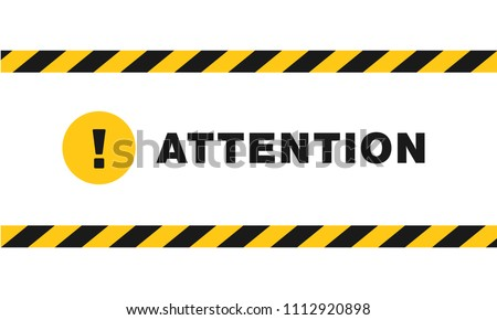 Attention sign between black and yellow striped ribbons isolated on white background. Yellow circle with exclamation point and text
