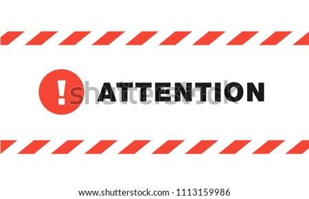 Attention sign between striped red and white ribbons isolated on white background. Design with attention icon for poster or signboard. Circle with exclamation point and text