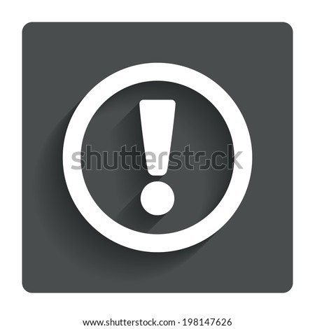 Attention sign icon. Exclamation mark. Hazard warning symbol. Gray flat button with shadow. Modern UI website navigation. Vector